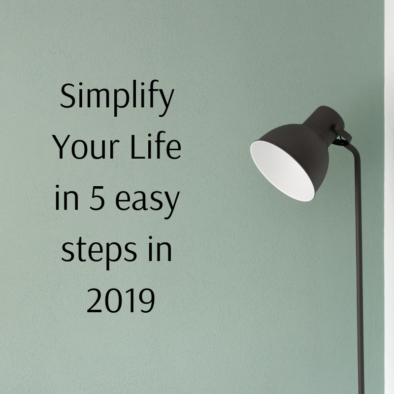 Simplify Your Life in 5 easy steps in 2019