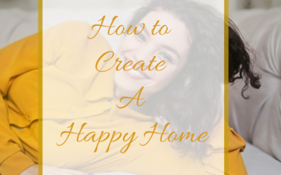 11 Ideas to Creating a Happy Home